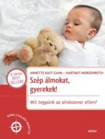 Annette Kast-Zahn; Dr. Hartmuth Morgenroth: Szép álmokat gyerekek! - Mit tegyünk az alvászavar ellen?