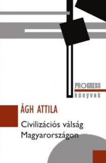 Ágh Attila: Civilizációs válság Magyarországon