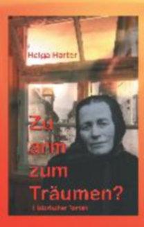 Harter, Helga: Zu arm zum Träumen? - Wie ein tapfere Frau Erträumtes wahr macht