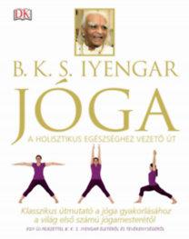 B. K. S. Iyengar: Jóga - Klasszikus útmutató a jóga gyakorlásához a világ első számú jógamesterétől