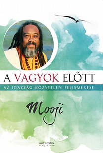 Mooji: A vagyok előtt - Az igazság közvetlen felismerése - Az igazaság közvetlen felismerése