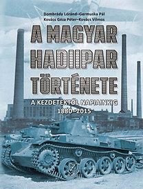 Dombrády Lóránd; Germuska Pál; Kovács Gézapéter; Kovács Vilmos: A magyar hadiipar története - A kezdetektől napjainkig 1880-2015