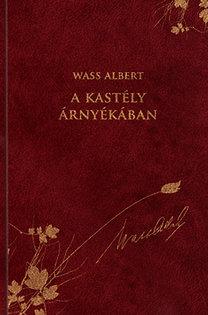 Wass Albert: A kastély árnyékában - Wass Albert díszkiadás 9. kötet