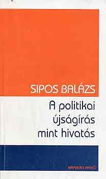 Sipos Balázs: A politikai újságírás mint hivatás