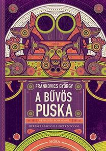 Frankovics György: A bűvös puska - Népmesék romákról